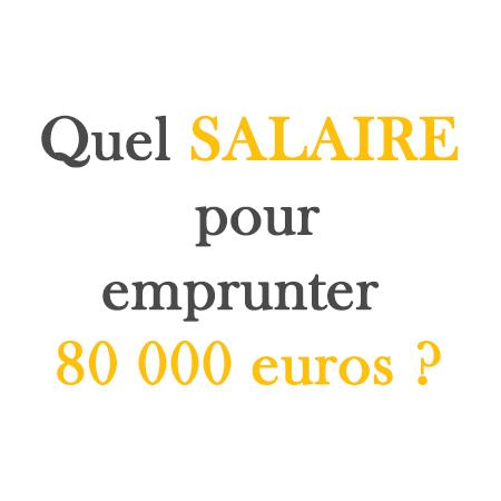 quel salaire pour emprunter 80 000 euros